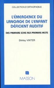 Shirley Vinter - L'émergence du langage de l'enfant déficient auditif - Des premiers sons aux premiers mots.