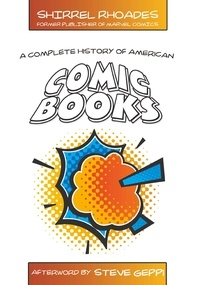 Shirrel Rhoades - A Complete History of American Comic Books - Afterword by Steve Geppi.