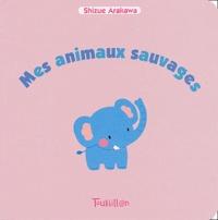 Shizue Arakawa - Mes animaux sauvages.