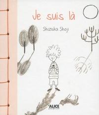 Shizuka Shoji - Je suis là.