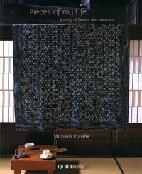 Shizuko Kuroha - Pieces of my life : A story of fabrics and passions - Morceaux choisis de ma vie, une histoire de tissus et de passions.