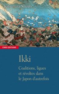 Ikki- Coalitions, ligues et révoltes dans le Japon d'autrefois - Shizuo Katsumata | Showmesound.org