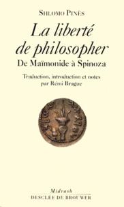 Shlomo Pinès - LA LIBERTE DE PHILOSOPHER. - De Maimonide à Spinoza.