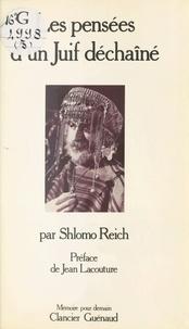 Shlomo Reich - Les Pensées d'un juif déchaîné.