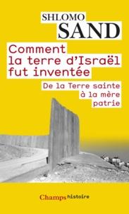 Shlomo Sand - Comment la terre d'Israël fut inventée - De la Terre sainte à la mère patrie.