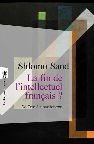 La fin de l'intellectuel français ?. De Zola à Houellebecq