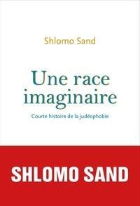 Shlomo Sand - Une race imaginaire - Courte histoire de la judéophobie.