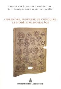 SHMESP - Apprendre, produire, se conduire : le modèle au Moyen Age - 45e Congrès de la SHMESP (Nancy-Metz, 22 mai-25 mai 2014).