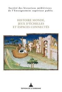 SHMESP - Histoire monde, jeux d'échelles et espaces connectés - 47e Congrès de la SHMESP (Arras, 26-29 mai 2016).