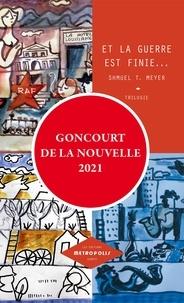 Shmuel-Thierry Meyer - Et la guerre est finie... - Trilogie.