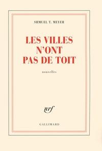 Shmuel-Thierry Meyer - Les villes n'ont pas de toit.
