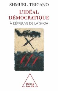 Shmuel Trigano - Idéal démocratique à l'épreuve de la Shoa (L').