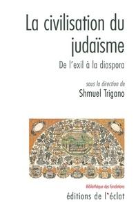 Shmuel Trigano - La civilisation du judaïsme - De l'exil à la diaspora.