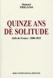 Shmuel Trigano - Quinze ans de solitude - Juifs de France : 2000-2015.