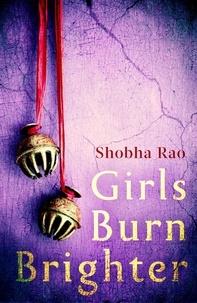 Shobha Rao - Girls Burn Brighter.