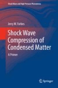 Shock Wave Compression of Condensed Matter - A Primer.