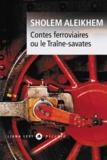 Sholem Aleikhem - Contes ferroviaires - Ou le Traîne-savates.