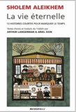 Sholem Aleikhem - La vie éternelle - 13 histoires courtes pour marquer le temps.