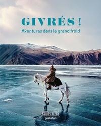 Shonquis Moreno - Givrés ! - Aventures dans le grand froid.