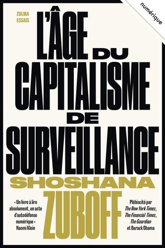Shoshana Zuboff - L'âge du capitalisme de surveillance - Le combat pour un avenir humain face aux nouvelles frontières du pouvoir.