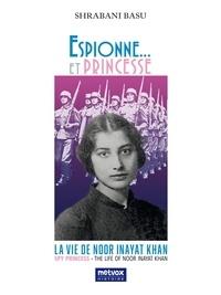 Shrabani Bassu - Espionne... et Princesse - La vie de Noor Inayat Khan.