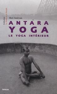 Shrî Anirvan - Antara yoga - Le yoga intérieur.