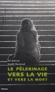 Shrî Anirvan et Lizelle Reymond - Le pèlerinage vers la vie et vers la mort.