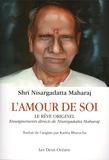 Shri Nisargadatta Maharaj - L'amour de soi, le rêve originel - Enseignements directs de Nisargadatta Maharaj.