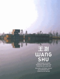 Shu Wang - Wang Shu - Construire un monde différent conforme aux principes de la nature.