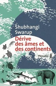 Les 20 premières heures de téléchargement d'un ebook Dérive des âmes et des continents in French par Shubhangi Swarup RTF DJVU