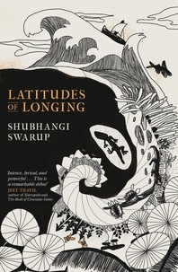 Shubhangi Swarup - Latitudes of Longing - A prizewinning literary epic of the subcontinent, nature, climate and love.