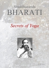 Shuddhananda Bharati - Secrets of Yoga, Pure Bliss calls us from within to a new life of immortal delight.