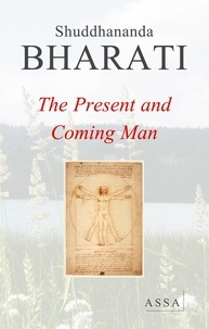 Shuddhananda Bharati - The Present and Coming Man, The universal appeal of God for the coming Man resounds in the universe.