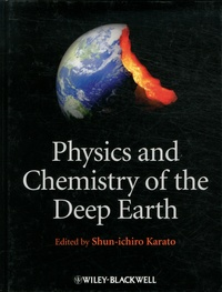 Physics and Chemistry of the Deep Earth - Shun-ichiro Karato |