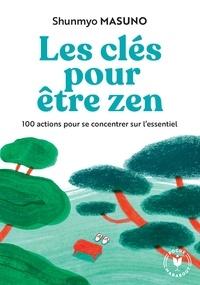 Shunmyo Masuno - Les clés pour être zen - 100 actions pour se concentrer sur l'essentiel.