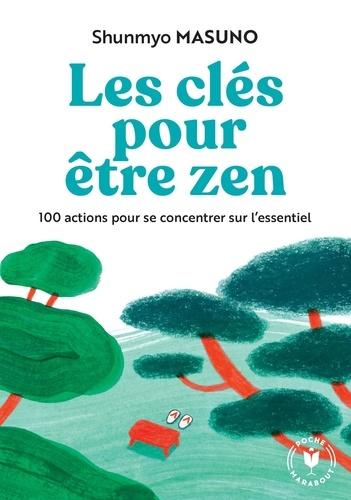 Les clés pour être zen. 100 actions pour se concentrer sur l'essentiel