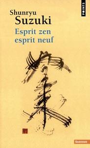Shunryu Suzuki - Esprit zen, esprit neuf.