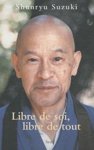 Shunryu Suzuki - Libre de soi, libre de tout.