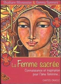 Shushann Movsessian et Gemma Summers - La femme sacrée - Connaissance et inspiration pour l'âme féminine... Avec 48 cartes oracle.