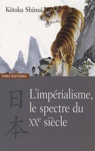 Shûsui Kôtoku - L'impérialisme, le spectre du XXe siècle.