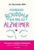 Shuvendu Sen - Pourquoi Bouddha n'a jamais eu Alzeihmer - Prévenir la maladie d'Alzheimer gràce à la méditation et au yoga.