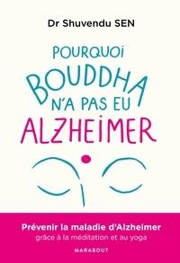 Pourquoi Bouddha n'a jamais eu Alzeihmer- Prévenir la maladie d'Alzheimer gràce à la méditation et au yoga - Shuvendu Sen |