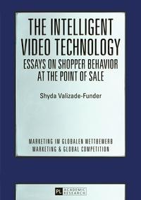 Shyda Valizade-funder - The Intelligent Video Technology – Essays on Shopper Behavior at the Point of Sale - Essays on Shopper Behavior at the Point of Sale.
