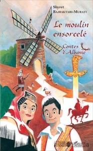 Shyret Bajraktari-Murati - Le moulin ensorcelé - Contes d'Albanie.