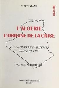 Si Othmane et José Luis Fdez - L'Algérie : l'origine de la crise - Ou La guerre d'Algérie, suite et fin.