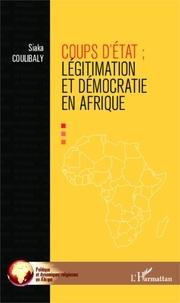 Siaka Coulibaly - Coups d'Etat - Légitimation et démocraties en Afrique.