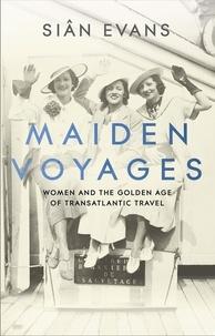 Siân Evans - Maiden Voyages - women and the Golden Age of transatlantic travel.