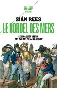 Siân Rees - Le bordel des mers - Le singulier destin des exilées du Lady Julian.
