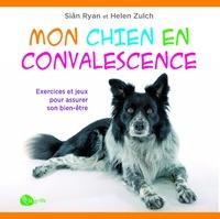 Siân Ryan et Helen Zulch - Mon chien en convalescence - Exercices et jeux pour assurer son bien-être.