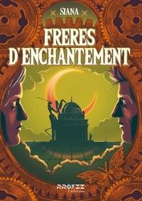 Livres Epub pour téléchargement mobile Freres d'enchantement 9782363721372  in French par Siana